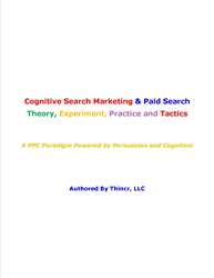 Cognitive Search Marketing & Paid Search: Theory, Experiment, Practice and Tactics