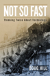 """""""NOT SO FAST: Thinking Twice About Technology"""" by Doug Hill"""