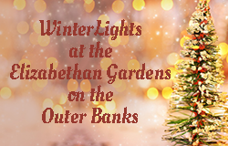 Seaside Vacations Announces Their Annual Holiday Promotion for WinterLights at the Elizabethan Gardens in Manteo, NC