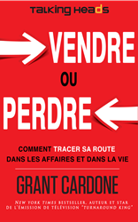 """SELL OR BE SOLD by NEW YORK TIMES BEST SELLING AUTHOR GRANT CARDONE, NOW AVAILABLE IN FRENCH ENTITLED """"VENDRE OU PERDRE"""""""