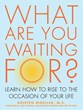 Forged through Fire: Kristen Moeller Presents What Are You Waiting...