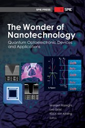 """The Wonder of Nanotechnology: Quantum Optoelectronic Devices and Applications"" is edited by Manijeh Razeghi, Leo Esaki, and Klaus von Klitzing."