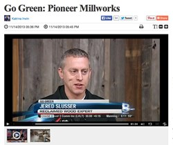"News 8 in Rochester, New York did two ""Go Green"" video features on Pioneer Millworks, focusing on the company's eco-friendly ethos."