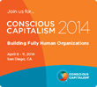 Conscious Capitalism 2014 to Focus on Building Fully Human...