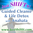 JUST SHIFT IT LIFE DETOX WITH ANAHATA