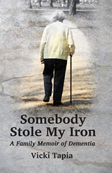 Praeclarus Press Recognizes National Home Care Month by offering Vicki Tapia's Memoir, Somebody Stole My Iron: A family memoir of dementia at a special low price