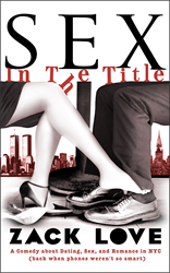 "book cover for the ""male Sex and the City"": ""Sex in the Title - a Comedy about Dating, Sex, and Romance in NYC (back when phones weren't so smart)."""
