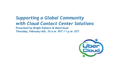 Bright Pattern and UberCloud are hosting a webinar on Thursday, February 6th, at 10 a.m. PST