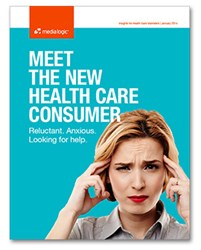 Meet the New Health Care Consumer: Reluctant. Anxious. Looking for help.