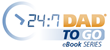 24/7 Dad To Go eBook Series
