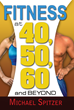 Fitness at 40, 50, 60 and Beyond Reveals the Scientific Truth About...