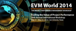 EVM World 2014 Announces Lineup for Scheduling Track