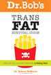 Dr. Bob's Trans Fat Survival Guide