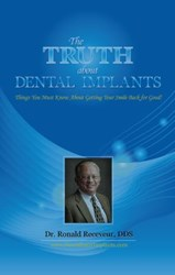 "Dr. Ronald Receveur has written a book called ""The Truth About Dental Implants: Things You Must Know About Getting Your Smile Back for Good."""