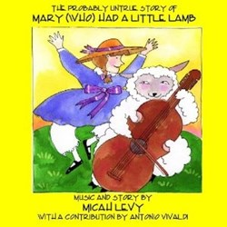 Music CD of The Probably Untrue Story of Mary (Who) Had a :Little Lamb by Micah Levy