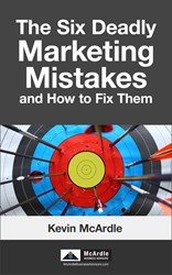 The Six Deadly Marketing Mistakes by Kevin McArdle