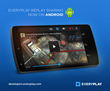 Everyplay® Replay Sharing Launches for Android 4.1 and Up,...