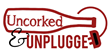 Uncorked and Unplugged
