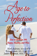 Age to Perfection: How to Thrive to 100, Happy, Healthy, and Wise