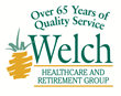 Welch Healthcare & Retirement Group a trusted name in senior care services for over 65 years.