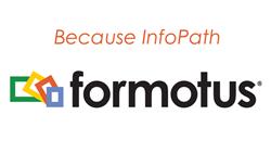 "Formotus: ""Because InfoPath"""