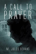 Action-packed Spy Thriller Awaits Readers in 'A Call to Prayer'