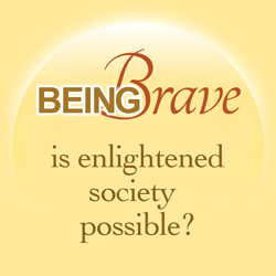Being Brave -- Is enlightened society possible?