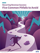 Avoiding Hidden Pitfalls is Critical to Recurring Revenue Success,...