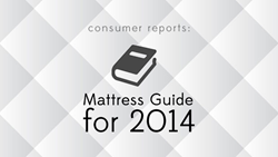 Consumer Reports' 2014 Mattress Guide reviewed by Mattress Journal