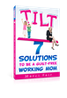 """TILT-7 Solutions To Be A Guilt-free Working Mom"""