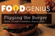 Burger Insights in Flipping the Burger: Menu Trends and Insights; New...