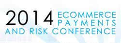 2014 E-Commerce Payments and Risk Conference