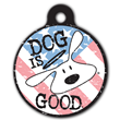 Dog is Good ID tags