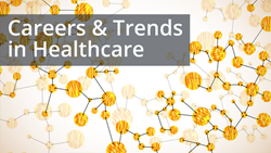 Careers and Trends in Healthcare