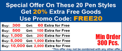 Get 20% extra free goods on 20 styles of pens!