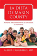 'LA DIETA DE MARIN COUNTY' Is the Spanish Edition of THE MARIN COUNTY...