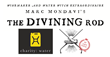 Marc Mondavi and His Wine Brand, The Divining Rod, Take Drought Relief...