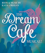 """The Dream Cafe Musical:"
