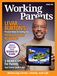 Working Parents Magazine features interviews with LeVar Burton and Suze Orman