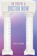 Charles Howard Offers Advice, Inspiration to New Doctors in Debut Book