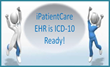 iPatientCare Announces the Release of ICD-10 Ready EHR and...