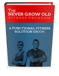The Never Grow Old Fitness Program Review | Introduces How To Improve...