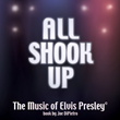 ALL SHOOK UP, The Music of Elvis Presley, Inspired by and featuring the songs of Elvis Presley®, Book by Joe DiPietro