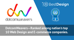 DotcomWeavers ranked among the nation's top 10 custom web design and E-commerce companies.