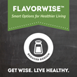 Flavorwise™ products are sodium-conscious, lower in fat and cholesterol and don't contain added MSG.