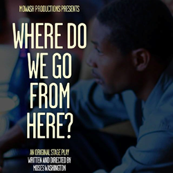 MoWash Productions Presents: Where do we go from here?