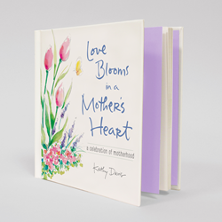 Love Blooms in a Mother's Heart by Kathy Davis