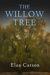 The Willow Tree Novel by Elan Carson