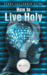 'How to Live Holy' Outlines 7 Principles for More Faithful Living
