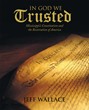 "Jeff Wallace's New Book ""In God We Trusted"" Focuses on..."